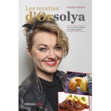 Les recettes d'Orsolya - Les 60 recettes préférées d'une fille hongroise